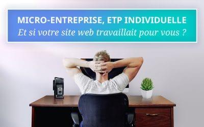 Micro-entreprise, entreprise individuelle : et si votre site web travaillait pour vous ?